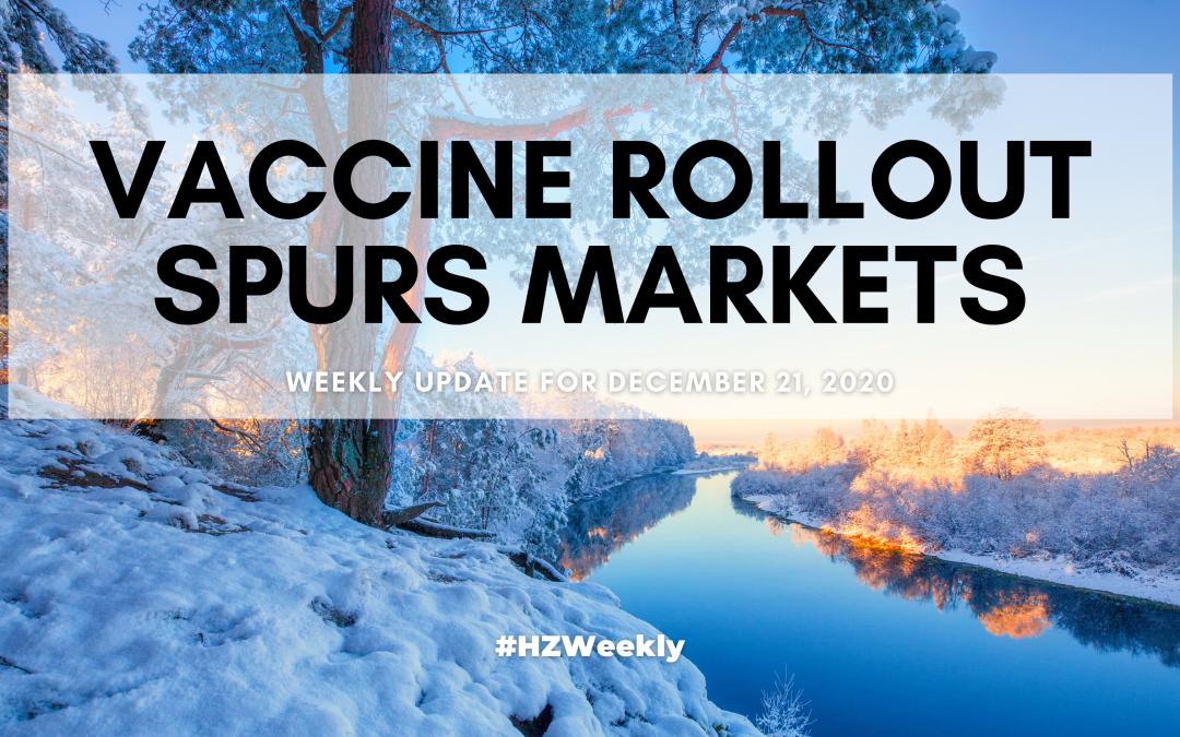 Vaccine Rollout Spurs Markets – Weekly Update for December 21, 2020