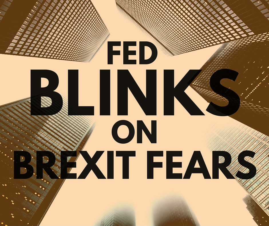 FED Blinks on Brexit Fears