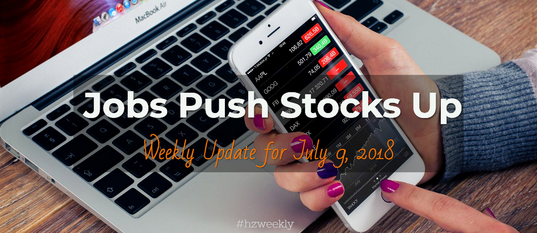 Jobs Push Stocks Up – Weekly Update for July 9, 2018
