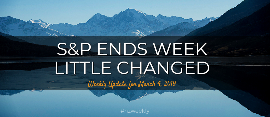 S&P Ends Week Little Changed – Weekly Update for March 4, 2019