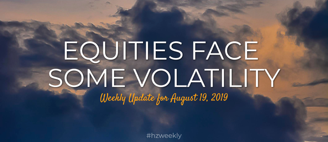 Equities Face Some Volatility – Weekly Update for August 19, 2019