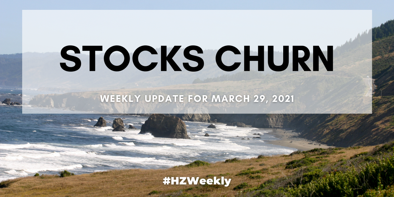 Stocks Churn – Weekly Update for March 29, 2021