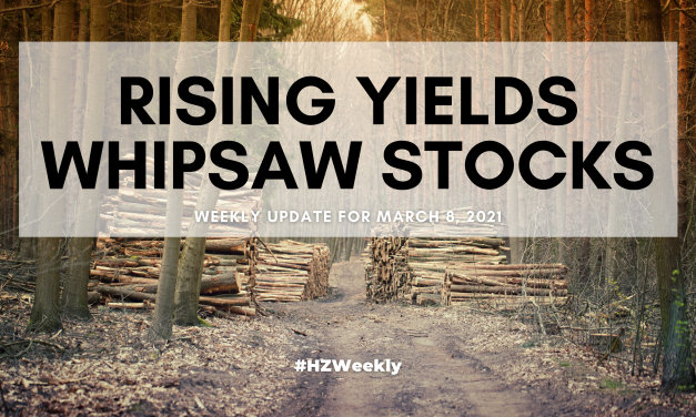 Rising Yields Whipsaw Stocks – Weekly Update for March 8, 2021