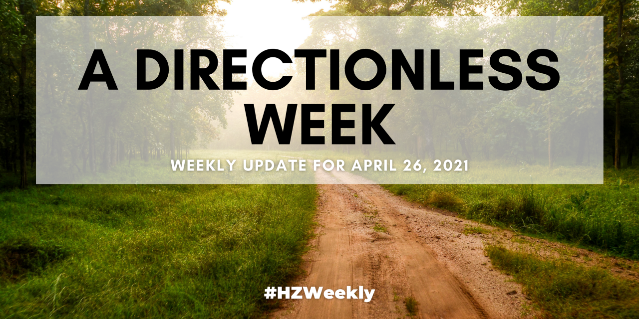 A Directionless Week – Weekly Update for April 26, 2021