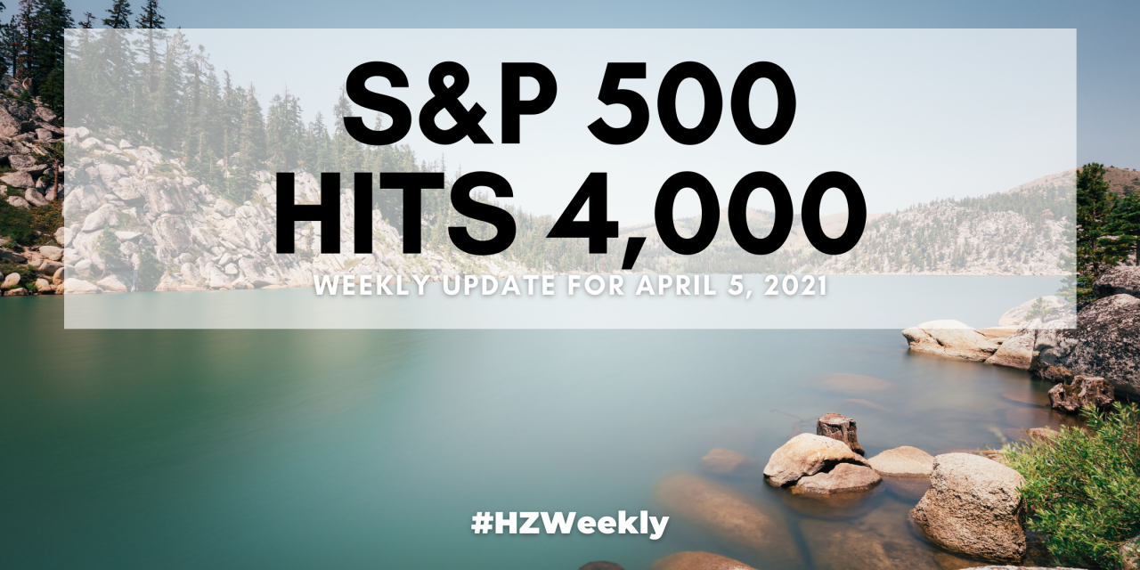 S&P 500 Hits 4,000 – Weekly Update for April 5, 2021