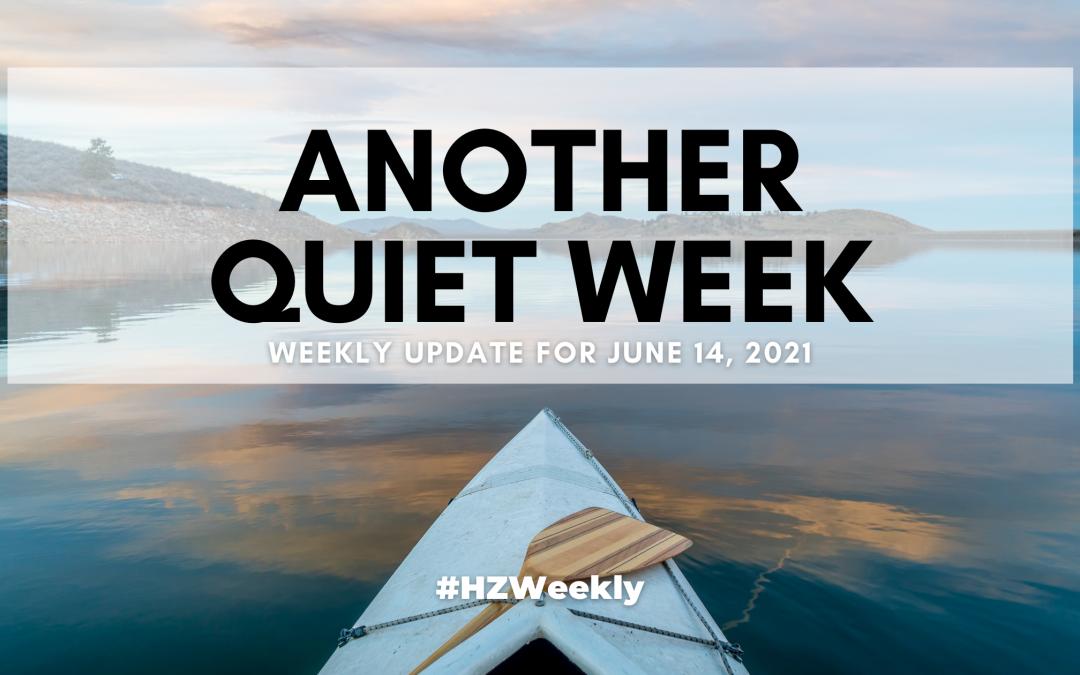 Another Quiet Week – Weekly Update for June 14, 2021