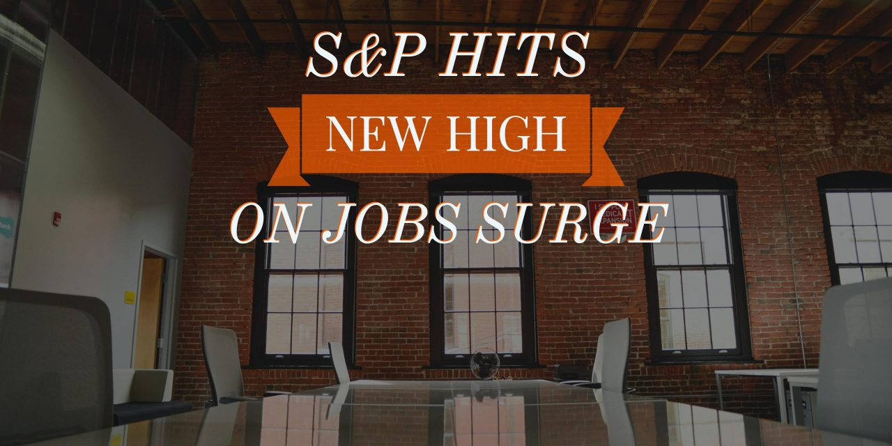 S&P Hits New High on Jobs Surge  – Weekly Update for July 11, 2016