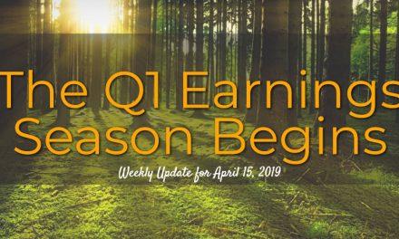 The Q1 Earnings Season Begins –  Weekly Update for April 15, 2019