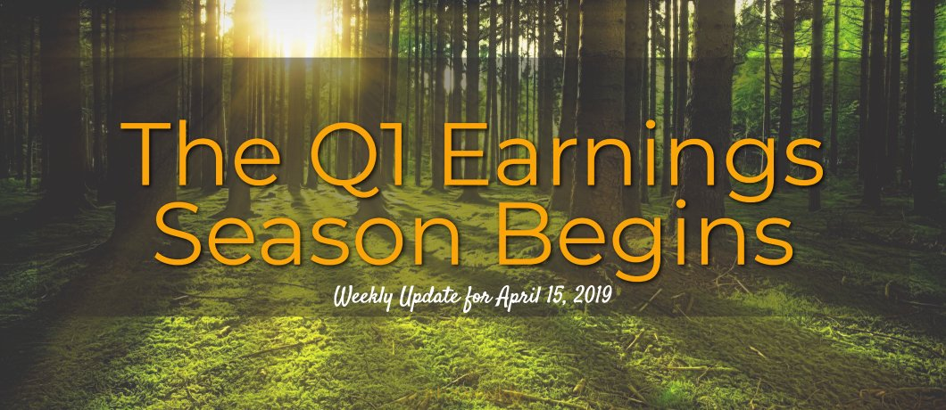 The Q1 Earnings Season Begins –  Weekly Update for April 15, 2019