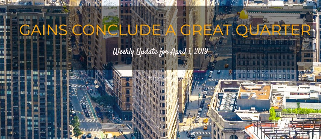 Gains Conclude a Great Quarter – Weekly Update for April 1, 2019