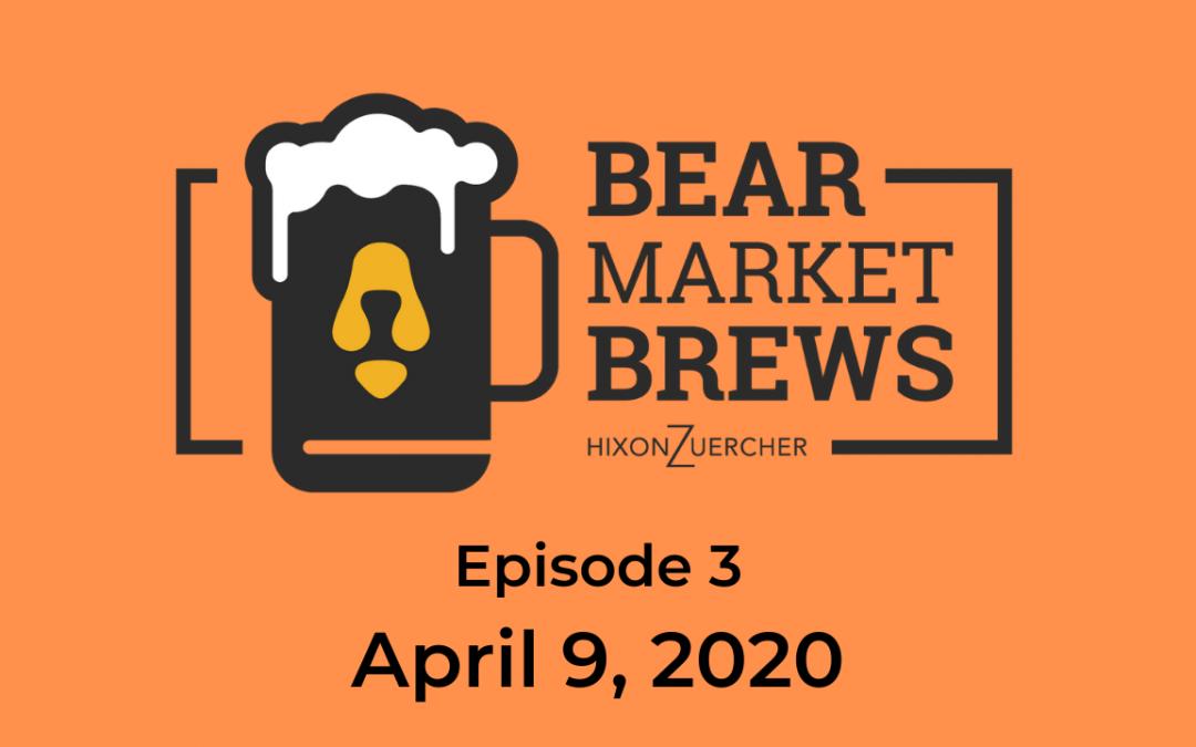 Bear Market Brews – Episode 3 – April 9, 2020