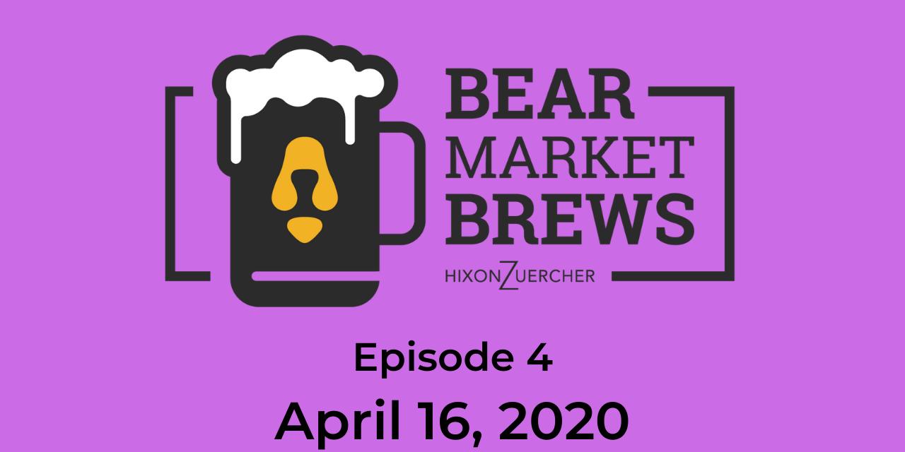 Bear Market Brews – Episode 4 – April 16, 2020