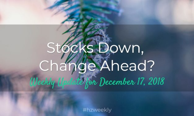 Stocks Down, Change Ahead? – Weekly Update for December 17, 2018