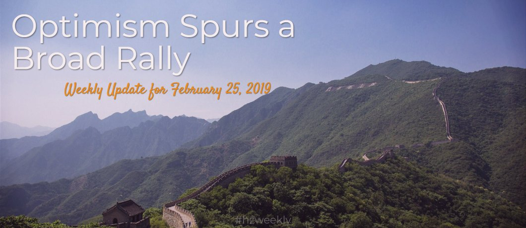 Optimism Spurs a Broad Rally – Weekly Update for February 25, 2019