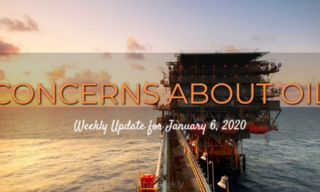Concerns About Oil – Weekly Update for January 6, 2020