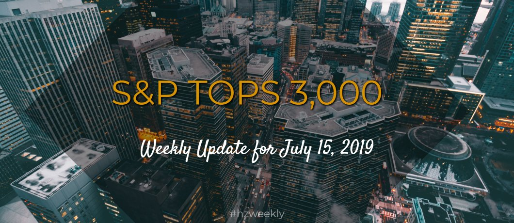 S&P 500 Tops 3,000 – Weekly Update for July 15, 2019