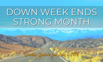Down Week Ends Strong Month – Weekly Update for July 1, 2019