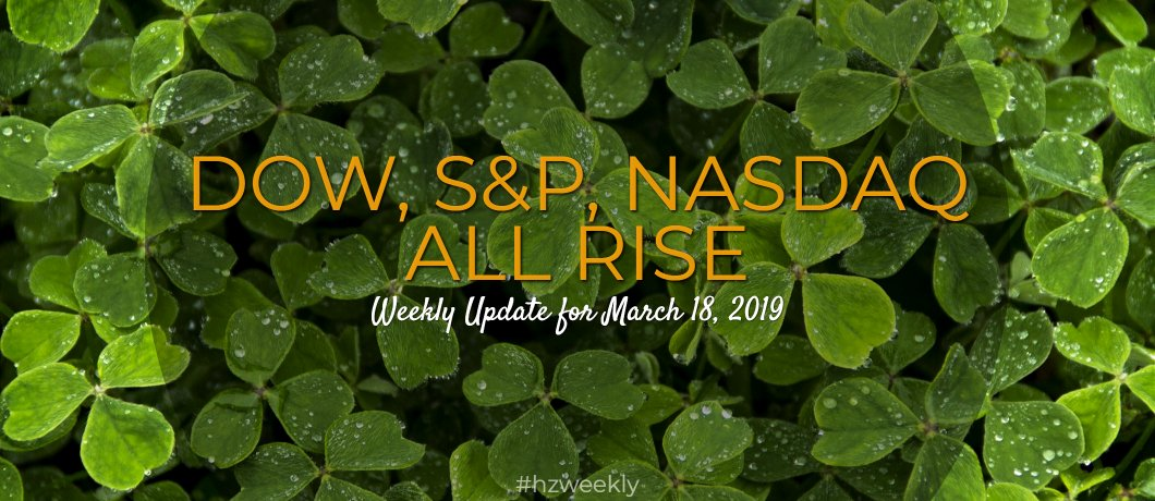 Dow, S&P, Nasdaq All Rise – Weekly Update for March 18, 2019