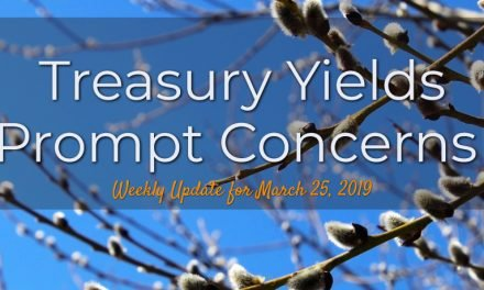 Treasury Yields Prompt Concerns – Weekly Update for March 25, 2019