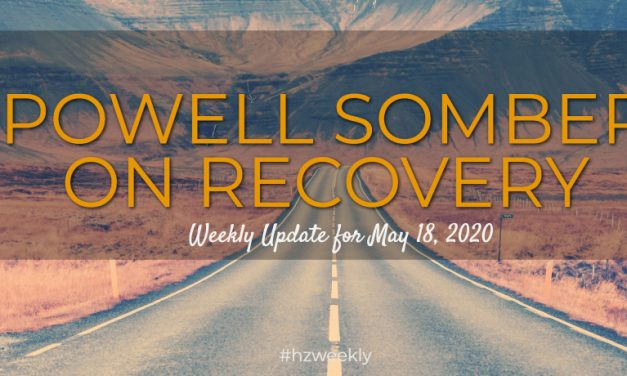 Powell Somber on Recovery – Weekly Update for May 18, 2020