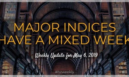 Major Indices Have a Mixed Week – Weekly Update for May 6, 2019