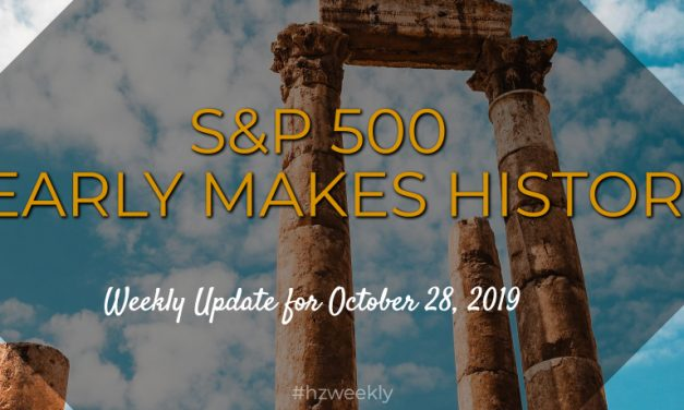 S&P 500 Nearly Makes History – Weekly Update for October 28, 2019