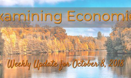 Examining Economies – Weekly Update for October 8, 2018
