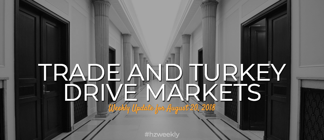 Trade and Turkey Drive Markets – Weekly Update for August 20, 2018