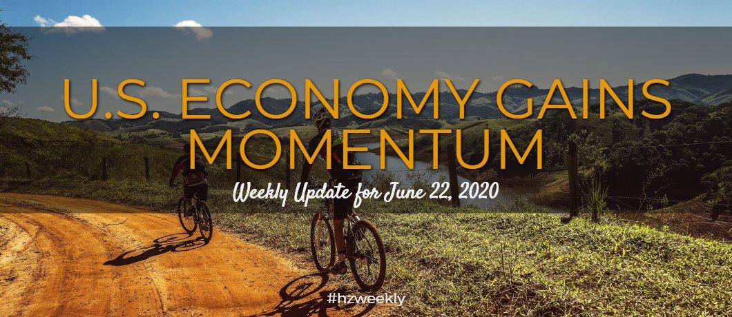 U.S. Economy Gains Momentum – Weekly Update for June 22, 2020