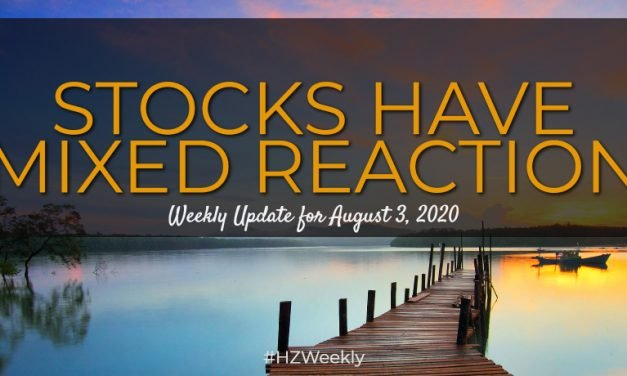 Stocks Have Mixed Reaction – Weekly Update for August 3, 2020