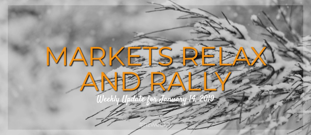 Markets Relax and Rally – Weekly Update for January 14, 2019