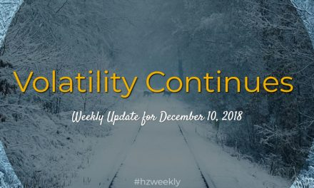 Volatility Continues – Weekly Update for December 10, 2018